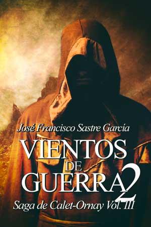Vientos de guerra 2, saga Calet-Ornay, José Francisco Sastre