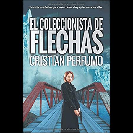 El coleccionista de flechas, acción y aventura, novela de Cristian Perfumo, thriller en la Patagonia