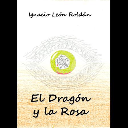 El dragón y la rosa, una novela de Ignacio León Roldán, realismo ensoñado