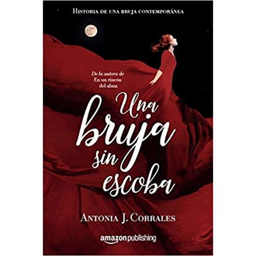Una bruja sin escoba, historia de una bruja contemporánea, Antonia J. Corrales