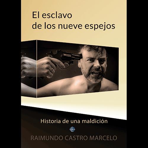 Portada de la novela El esclavo de los nueve espejos, de Raimundo Castro, historia de una maldición