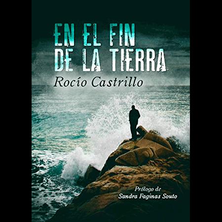 En el fin de la tierra, el pasado vuelve, una novela de Rocío Castrillo