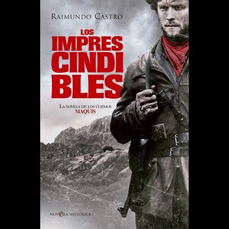 Los imprescindibles, una novela de raimundo Castro, guerrilleros españoles, últimos maquis