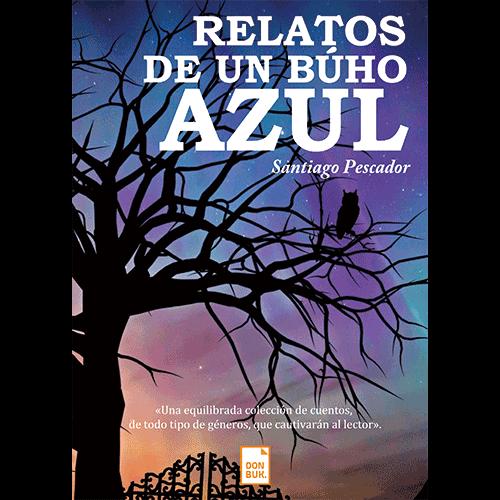 Relatos de un buho azul, Santiago Pescador, un libro de relatos distinto