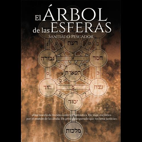 El árbol de las esferas, novela esotérica, ciencia ficción, fantasía, de Santiago Pescador