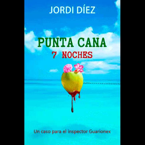 Punta Cana, 7 noches, inspector guarionex, una novela de Jordi Díez