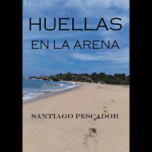 Huellas en la arena, de Santiago Pescador, narrativa contemporánea, historia de desarraigo