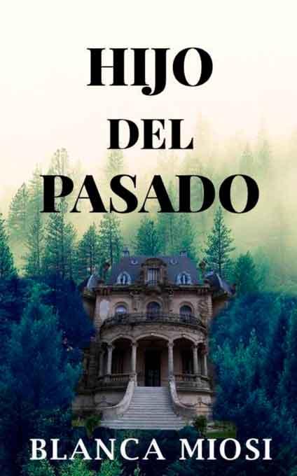Portada de la novela Hijo del pasado, de la escritora Blanca Miosi, generación kindle