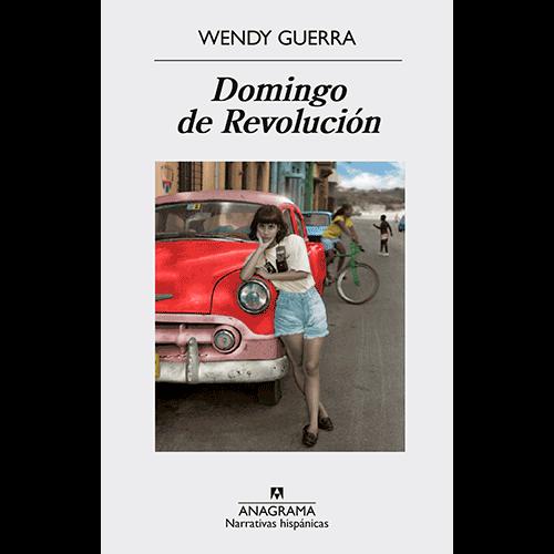 Domingo de revolución, novela de la escritora cubana Wendy Guerra, narrativa contemporánea