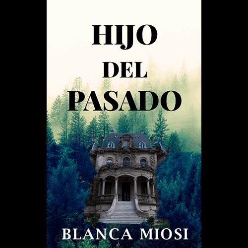 Hijo del pasado, de Blanca Miosi, novela de intriga y suspense, contemporánea